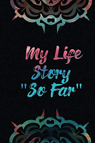My Life Story So Far: Lined Notebook I (100 Pages, 6 x 9 inches)