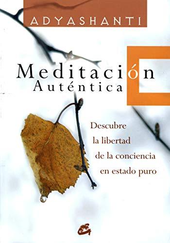 Meditación Auténtica: Descubre La Libertad de La Concienci
