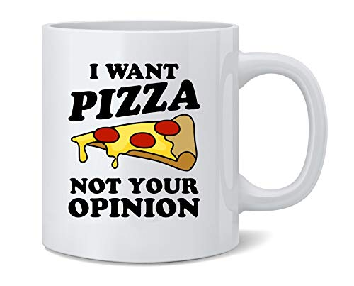 Poster Foundry I Want Pizza Not Your Opinion Funny Slice Snarky Ceramic Coffee Mug Tea Cup Fun Novelty Gift 12 oz