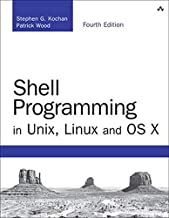 Shell Programming in Unix, Linux and OS X: The Fourth Edition of Unix Shell Programming (4th Edition) (Developer's Library)