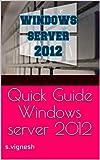 Quick Guide Windows server 2012: s.vignesh (miniseries Book 2) (English Edition)