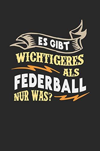 Es gibt wichtigeres als Federball nur was?: Notizbuch A5 liniert 120 Seiten, Notizheft / Tagebuch / Reise Journal, perfektes Geschenk für Federball Spieler