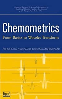 Chemometrics: From Basics to Wavelet Transform (Chemical Analysis: A Series of Monographs on Analytical Chemistry and Its Applications Book 255)