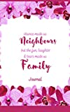 """Chance Made Us Neighbours But The Fun, Laughter & Tears Made Us Family Journal: Notebook 100 cream lined pages with faded family image on page 5""""x8"""" ... & kids, boys & girls, teens, women & men."""