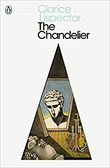 The Chandelier (Penguin Modern Classics) by [Clarice Lispector]