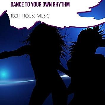 Dance To Your Own Rhythm - Tech House Music