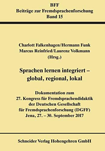 Sprachen lernen integriert - global, regional, lokal: Dokumentation zum 27. Kongress für Fremdsprachendidaktik der Deutschen Gesellschaft für ... 2017 (Beiträge zur Fremdsprachenforschung)