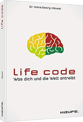 Life Code: Was dich und die Welt antreibt (Haufe Fachbuch)