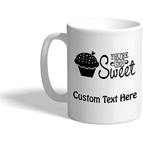 Taza de café personalizada 330 ml Usted 'es tan dulce, magdalenas Divertido y novedad Taza de té de cerámica Texto personalizado