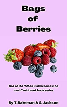 Bags of Berries: When it all becomes too much (When it all becomes to much) by [Terri Bateman, Sarah Jackson]