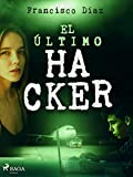 El último hacker (Spanish Edition)