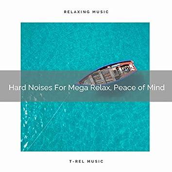 Hard Noises For Mega Relax, Peace of Mind