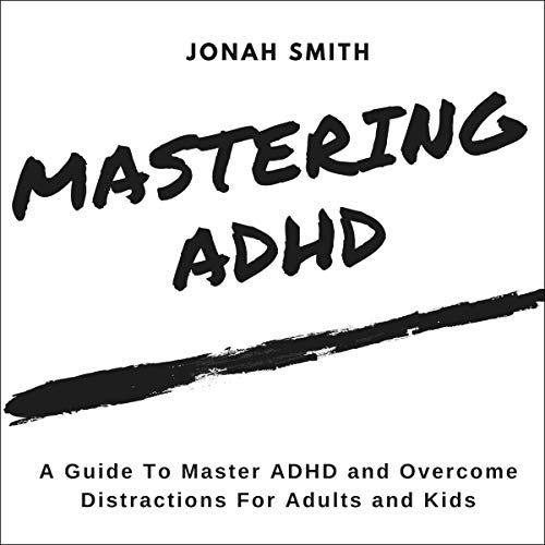 Mastering ADHD: A Guide tо Mаѕtеr ADHD and Оvеrсоmе Diѕtrасtiоnѕ fоr Adultѕ and Kids audiobook cover art