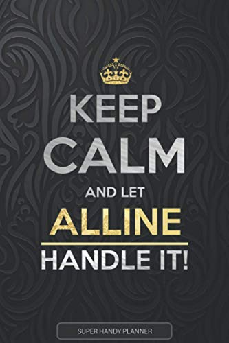 Alline: Keep Calm And Let Alline Handle It - Alline Name Custom Gift Planner Calendar Notebook Journal