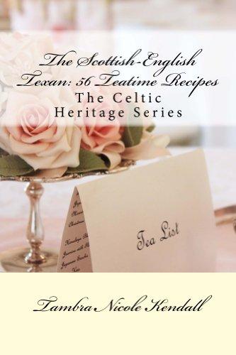 The Scottish-English Texan: 56 Teatime Recipes (The Celtic Heritage Series Book 1)
