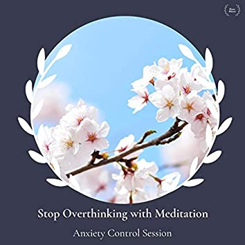 Stop Overthinking With Meditation - Anxiety Control Session