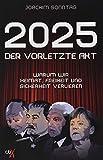 2025 - Der vorletzte Akt: Warum wir Heimat, Freiheit und Sicherheit verlieren - Joachim Sonntag