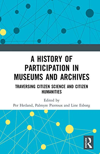 A History of Participation in Museums and Archives: Traversing Citizen Science and Citizen Humanities (English Edition)