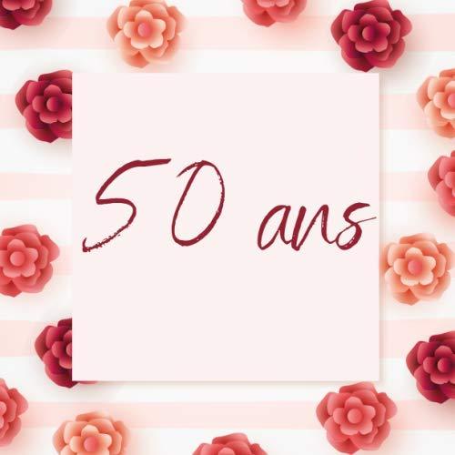 Livre d'or : Anniversaire des 50 ans (Thème : Roses Joyeuses) I Petit Cadeau pour une Nouvelle ou un Nouveau Quinquagénaire I 100 Belles Pages ... de Félicitations I Gardien de Souvenirs