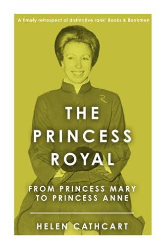 The Princess Royal: From Princess Mary to Princess Anne (The Royal House of Windsor)