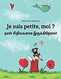 Je suis petite, moi ? நான் சிறியவளாக இருக்கிறேனா?: Un livre d'images pour les enfants (Edition bilingue français-tamoul)