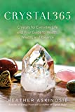 Askinosie, H: CRYSTAL365: Crystals for Everyday Life and Your Guide to Health, Wealth, and Balance - Heather Askinosie