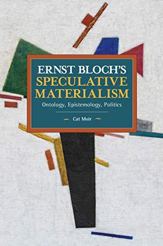 Ernst Bloch's Speculative Materialism: Ontology, Epistemology, Politics