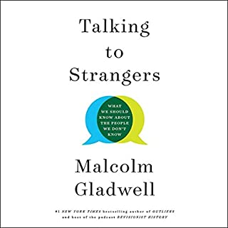 Talking to Strangers     What We Should Know About the People We Don't Know              Written by:                                                                                                                                 Malcolm Gladwell                               Narrated by:                                                                                                                                 Malcolm Gladwell                      Length: 9 hrs     Not rated yet     Overall 0.0