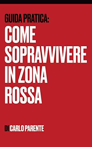 Guida Pratica: Come Sopravvivere in Zona Rossa