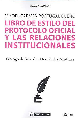 LIBRO DE ESTILO DEL PROTOCOLO OFICIAL Y LAS RELACIONES INSTITUCIONALES: 615 (Manuales)