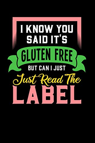 I Know You Said It's Gluten Free But Can I Just Read The Label: 120 Pages I 6x9 I Monthly Planner I Funny Food Triggered Intolerance Gifts