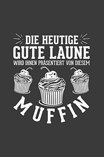 Die heutige gute Laune wird ihnen präsentiert von diesem Muffin: Liniertes DinA 5 Notizbuch für Bäckerei, Bäcker, Bäckerin und Konditoren Donut Brezel Cupcake Notizheft