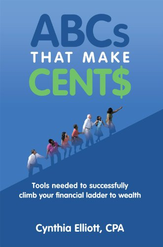 Abcs That Make Cent$: Tools Needed to Successfully Climb Your Financial Ladder to Wealth (English Edition)