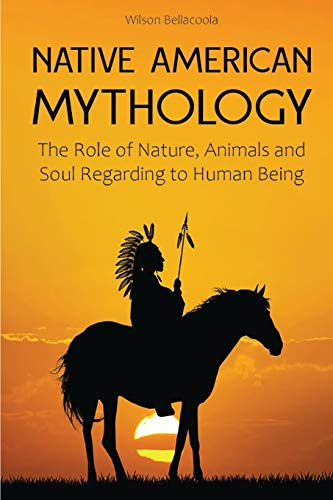 Native American Mythology: The Role of Nature, Animals, and Soul Regarding Human Being