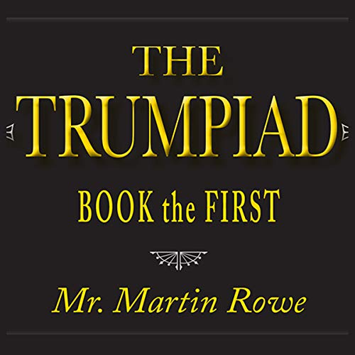 The Trumpiad: Book the First: A Satirical Poem in Twelve Cantos cover art