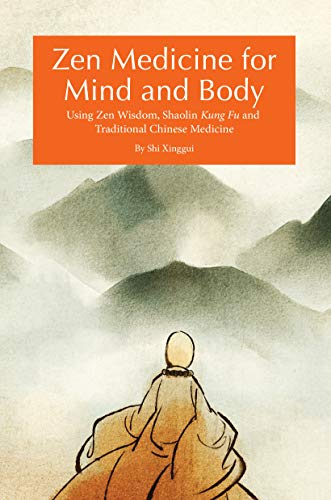Zen Medicine for Mind and Body: Using Zen Wisdom, Shaolin Kung Fu and Traditional Chinese Medicine