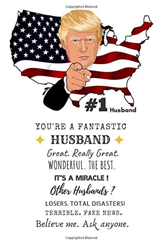 Youre A Fantastic Husband, Trump Funny Journal, The best Husband Gift. Fake News. Everyone Agrees!: Funny Notebook Journal, Perfect gift for the perfect Husband, Independance Day, 4th of July