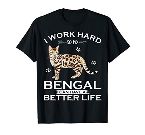 I Work Hard So My Bengal Cat Can Have A Better Life Funny T-Shirt