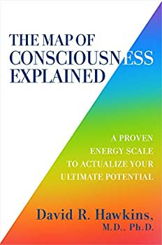 The Map of Consciousness Explained  A Proven Energy Scale to Actualize Your Ultimate Potential