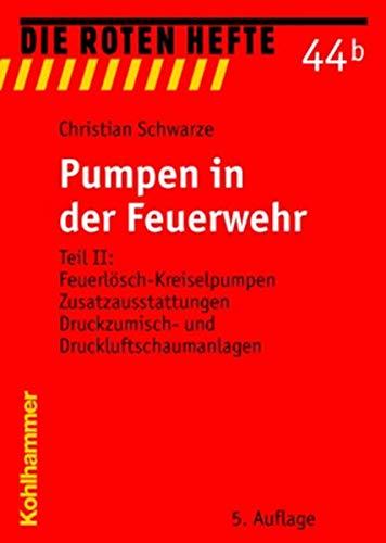 Pumpen in der Feuerwehr: Teil II: Feuerlösch-Kreiselpumpen, Zusatzausstattungen, Druckzumisch- und Druckluftschaumanlagen (Die Roten Hefte, Band 44)