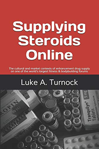 Supplying Steroids Online: The cultural and market contexts of enhancement drug supply on one of the world\'s largest fitness & bodybuilding forums