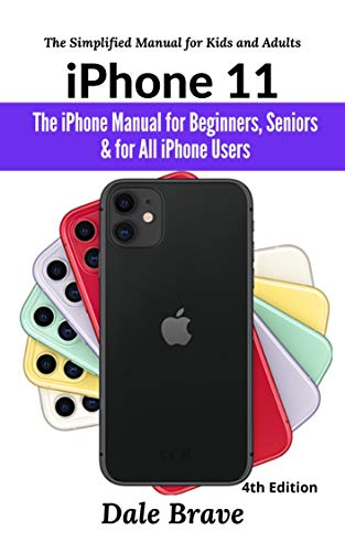 iPhone 11: The iPhone Manual for Beginners, Seniors & for All iPhone Users (The Simplified Manual for…