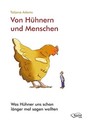 Von Hühnern und Menschen: Was Hühner uns schon länger mal sagen wollten