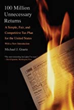 100 Million Unnecessary Returns: A Simple, Fair, and Competitive Tax Plan for the United States; With a New Introduction