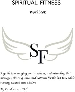 Spiritual Fitness: A Guide to managing your emotions, understanding their messages and clearing unwanted patterns for the ...