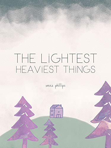 The Lightest Heaviest Things by [Weez Phillips]