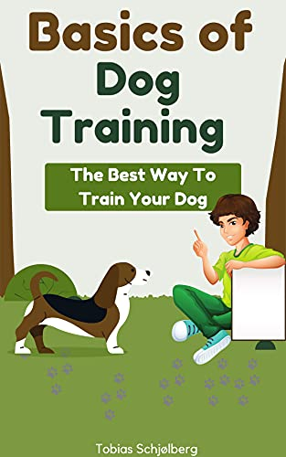 Basics of dog training: The best way to train your dog (English Edition)