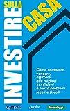 Investire sulla casa: Come comprare, vendere, affittare alle...