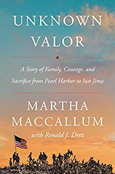Unknown Valor: A Story of Family, Courage, and Sacrifice from Pearl Harbor to Iwo Jima by [Martha MacCallum]
