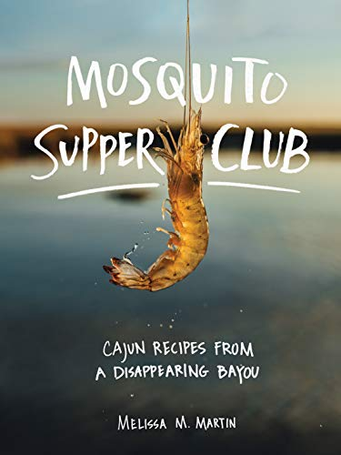 The Mosquito Supper Club: Cajun Recipes from a Disappearing Bayou